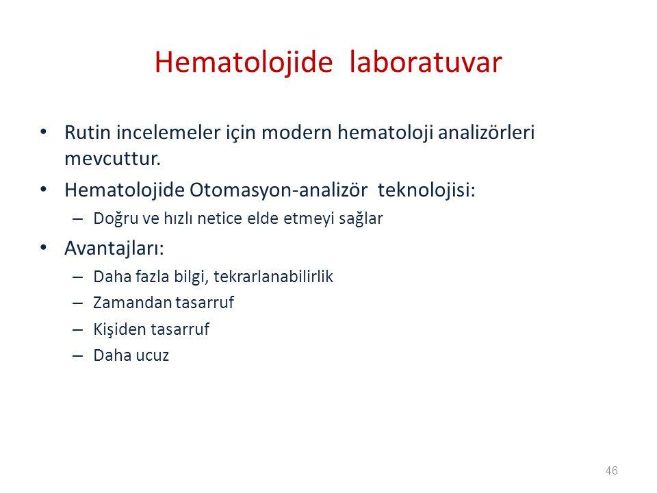 Rutin incelemeler için modern hematoloji analizörleri mevcuttur.
