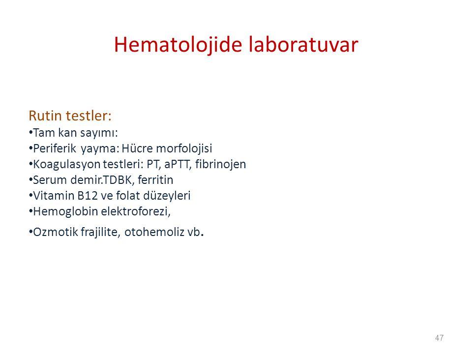 Rutin testler: Tam kan sayımı: Periferik yayma: Hücre morfolojisi Koagulasyon testleri: PT, aPTT, fibrinojen Serum demir.TDBK, ferritin Vitamin B12 ve folat düzeyleri Hemoglobin elektroforezi, Ozmotik frajilite, otohemoliz vb.
