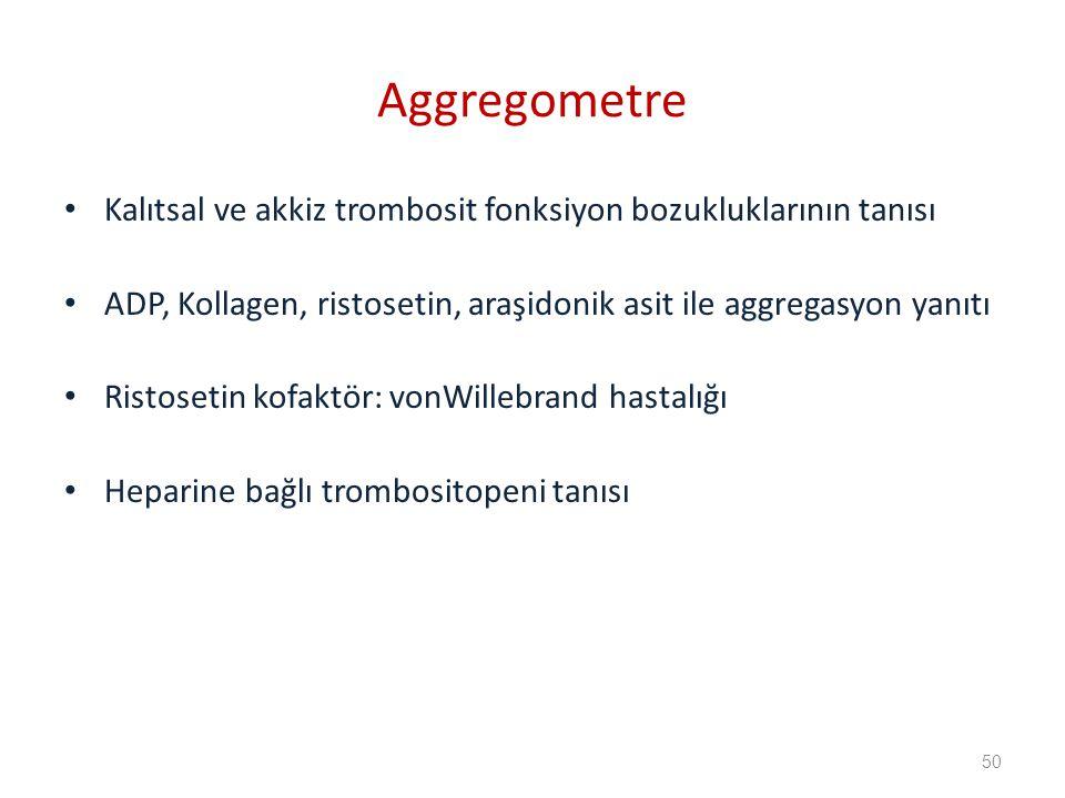 Kalıtsal ve akkiz trombosit fonksiyon bozukluklarının tanısı ADP, Kollagen, ristosetin, araşidonik asit ile aggregasyon yanıtı Ristosetin kofaktör: vonWillebrand hastalığı Heparine bağlı trombositopeni tanısı Aggregometre 50