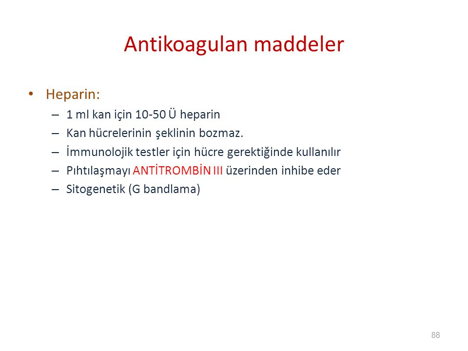 Heparin: – 1 ml kan için 10-50 Ü heparin – Kan hücrelerinin şeklinin bozmaz.