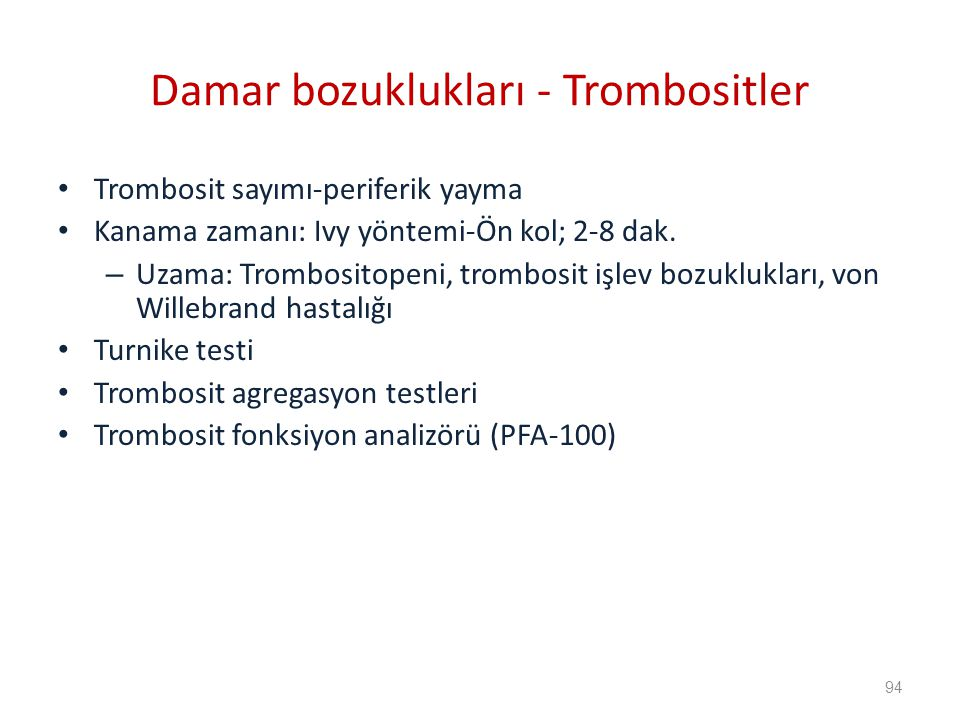 Trombosit sayımı-periferik yayma Kanama zamanı: Ivy yöntemi-Ön kol; 2-8 dak.
