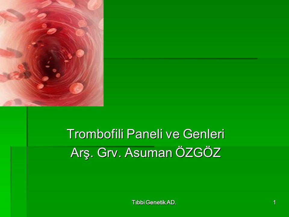 Tıbbi Genetik AD.1 Trombofili Paneli ve Genleri Arş. Grv. Asuman ÖZGÖZ