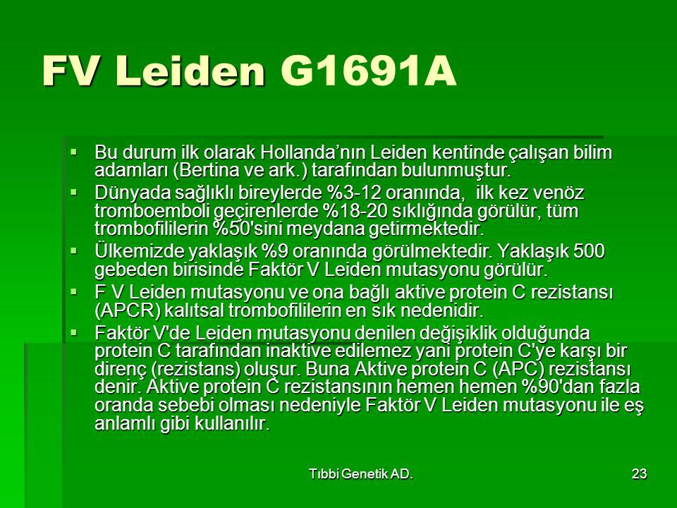 Tıbbi Genetik AD.23 FV Leiden FV Leiden G1691A  Bu durum ilk olarak Hollanda'nın Leiden kentinde çalışan bilim adamları (Bertina ve ark.) tarafından