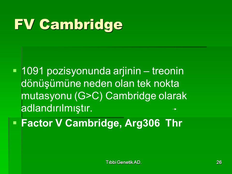 Tıbbi Genetik AD.26 FV Cambridge   1091 pozisyonunda arjinin – treonin dönüşümüne neden olan tek nokta mutasyonu (G>C) Cambridge olarak adlandırılmı