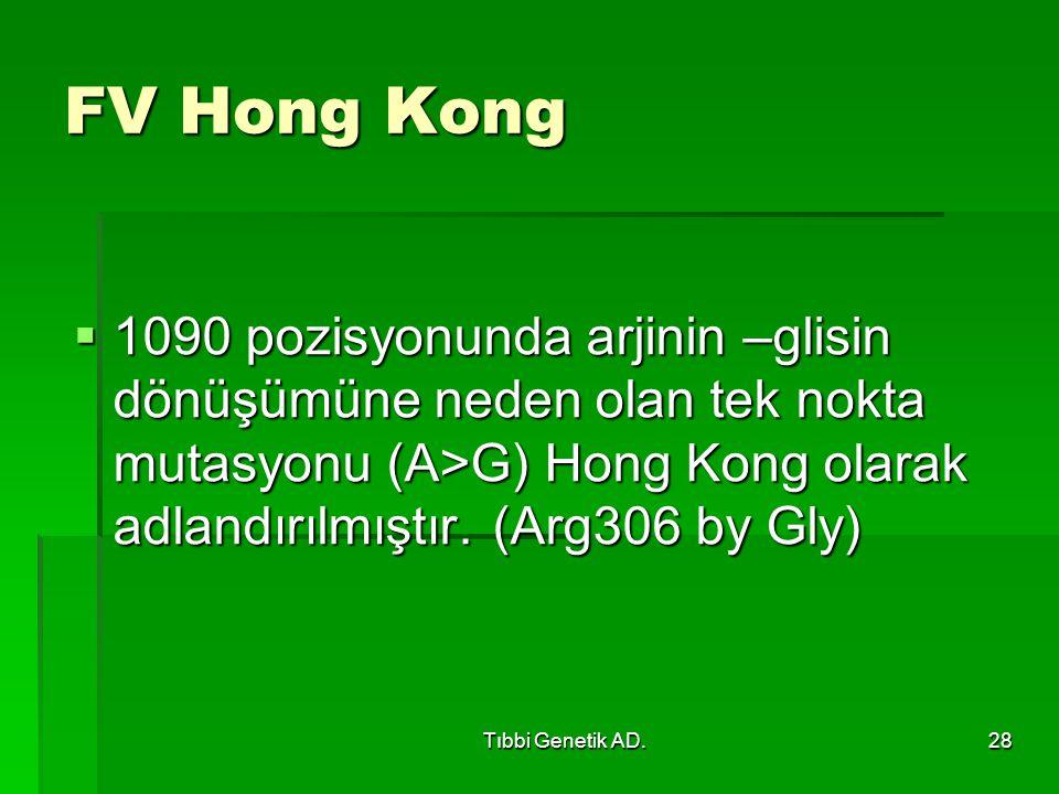 Tıbbi Genetik AD.28 FV Hong Kong  1090 pozisyonunda arjinin –glisin dönüşümüne neden olan tek nokta mutasyonu (A>G) Hong Kong olarak adlandırılmıştır.