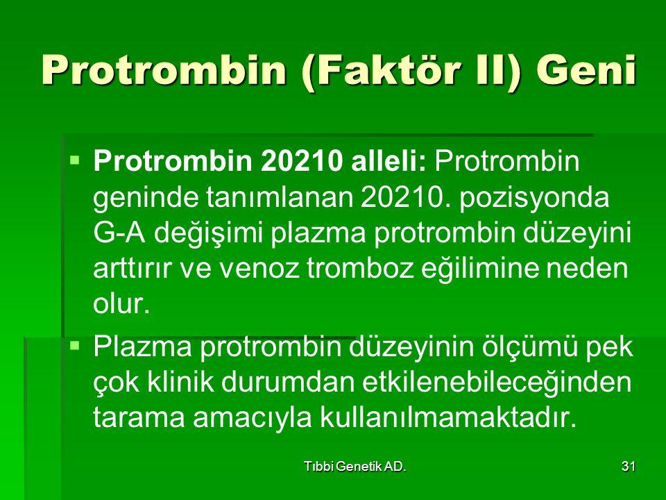 Tıbbi Genetik AD.31 Protrombin (Faktör II) Geni   Protrombin 20210 alleli: Protrombin geninde tanımlanan 20210. pozisyonda G-A değişimi plazma protr