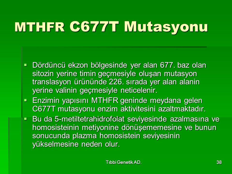 Tıbbi Genetik AD.38 MTHFR C677T Mutasyonu  Dördüncü ekzon bölgesinde yer alan 677.