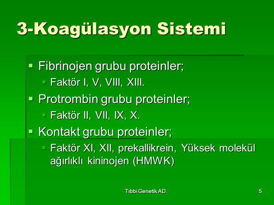 Tıbbi Genetik AD.5 3-Koagülasyon Sistemi  Fibrinojen grubu proteinler;  Faktör I, V, VIII, XIII.  Protrombin grubu proteinler;  Faktör II, VII, IX