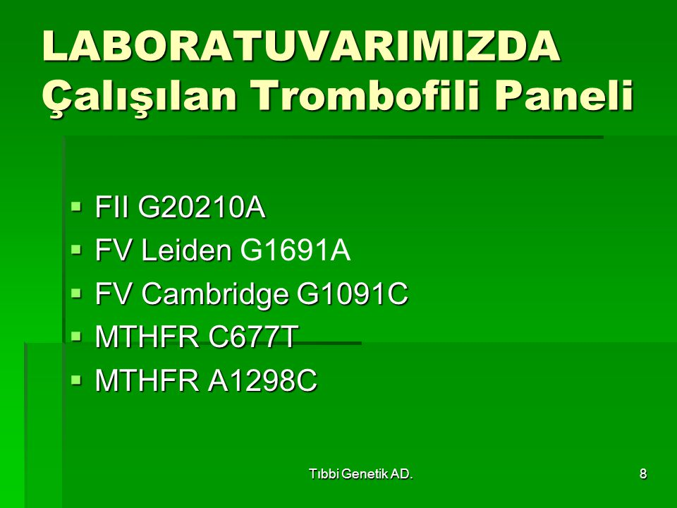 Tıbbi Genetik AD.8 LABORATUVARIMIZDA Çalışılan Trombofili Paneli  FII G20210A  FV Leiden  FV Leiden G1691A  FV Cambridge G1091C  MTHFR C677T  MTHFR A1298C