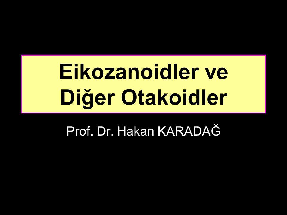 Eikozanoidler ve Diğer Otakoidler Prof. Dr. Hakan KARADAĞ