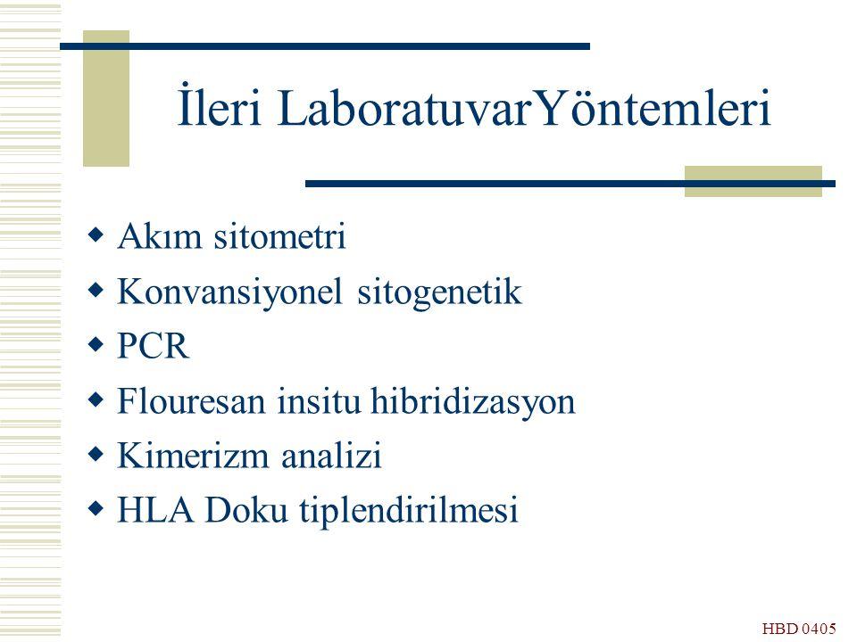 İleri LaboratuvarYöntemleri  Akım sitometri  Konvansiyonel sitogenetik  PCR  Flouresan insitu hibridizasyon  Kimerizm analizi  HLA Doku tiplendi