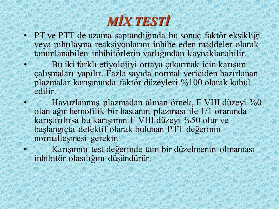 MİX TESTİ PT ve PTT de uzama saptandığında bu sonuç faktör eksikliği veya pıhtılaşma reaksiyonlarını inhibe eden maddeler olarak tanımlanabilen inhibi