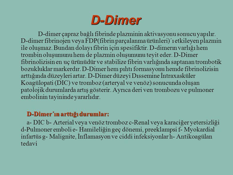 D-Dimer D-dimer çapraz bağlı fibrinde plazminin aktivasyonu sonucu yapılır. D-dimer fibrinojen veya FDP(fibrin parçalanma ürünleri)´ı etkileyen plazmi