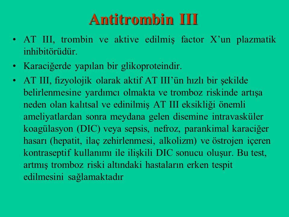 Antitrombin III AT III, trombin ve aktive edilmiş factor X'un plazmatik inhibitörüdür. Karaciğerde yapılan bir glikoproteindir. AT III, fizyolojik ola