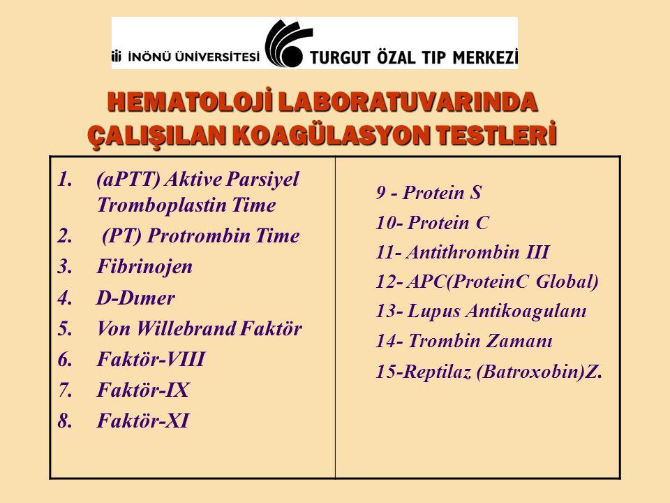 HEMATOLOJİ LABORATUVARINDA ÇALIŞILAN KOAGÜLASYON TESTLERİ 1.(aPTT) Aktive Parsiyel Tromboplastin Time 2. (PT) Protrombin Time 3.Fibrinojen 4.D-Dımer 5
