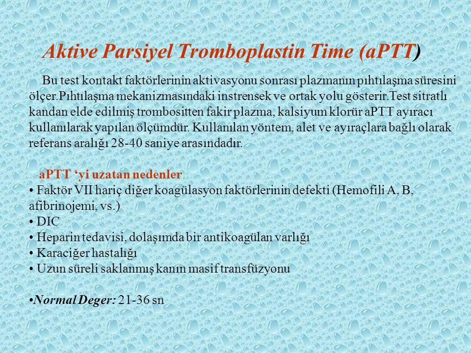 Aktive Parsiyel Tromboplastin Time (aPTT) Bu test kontakt faktörlerinin aktivasyonu sonrası plazmanın pıhtılaşma süresini ölçer.Pıhtılaşma mekanizması
