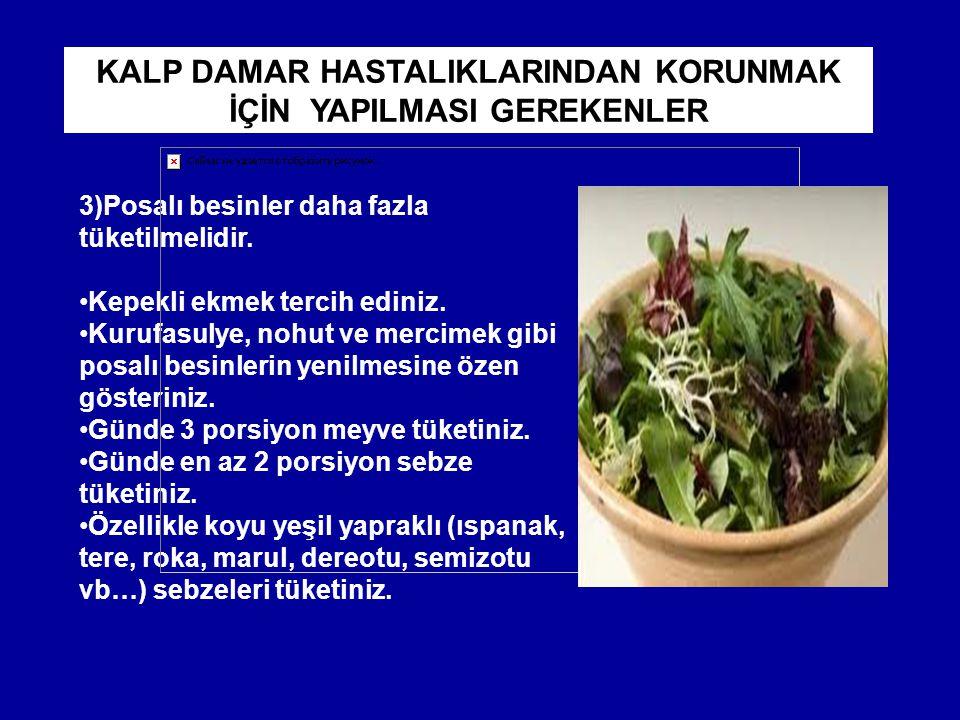 3)Posalı besinler daha fazla tüketilmelidir. Kepekli ekmek tercih ediniz. Kurufasulye, nohut ve mercimek gibi posalı besinlerin yenilmesine özen göste