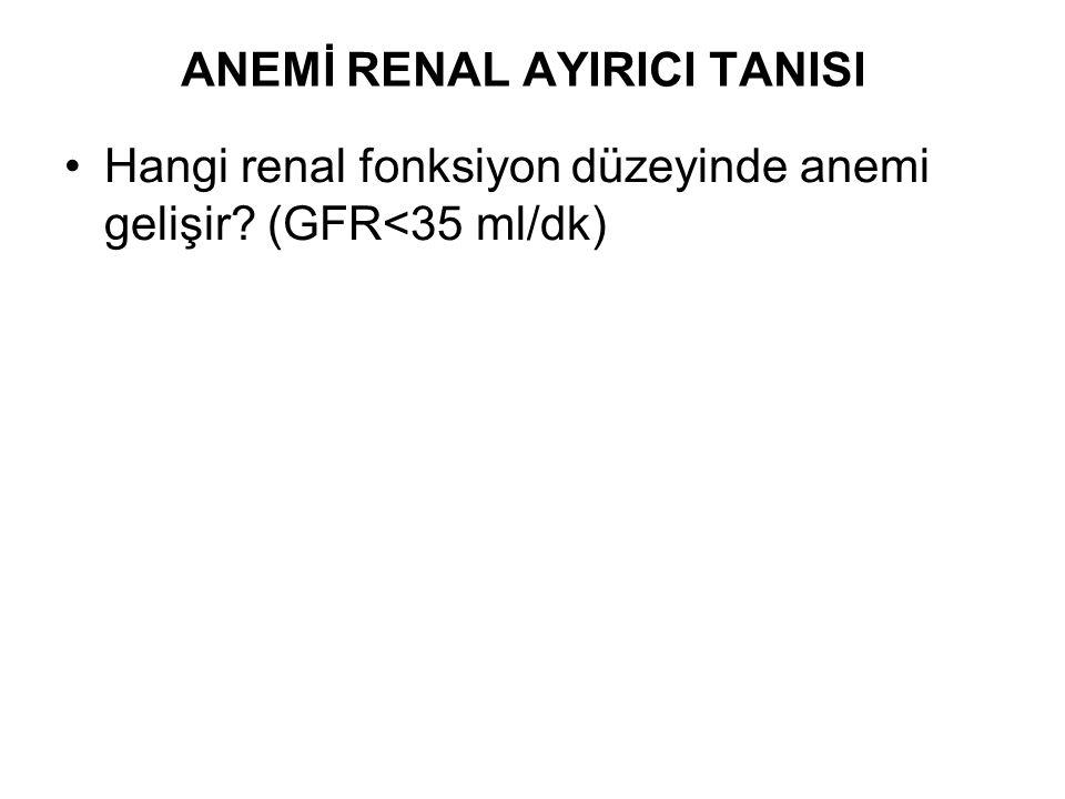 ANEMİ RENAL AYIRICI TANISI Hangi renal fonksiyon düzeyinde anemi gelişir? (GFR<35 ml/dk)