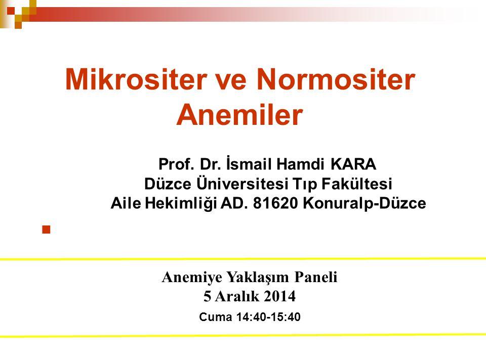 Mikrositer ve Normositer Anemiler Prof. Dr. İsmail Hamdi KARA Düzce Üniversitesi Tıp Fakültesi Aile Hekimliği AD. 81620 Konuralp-Düzce Anemiye Yaklaşı