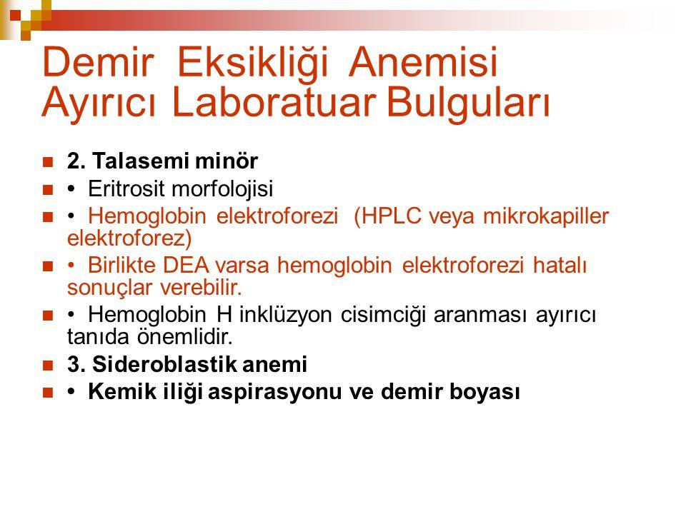 Demir Eksikliği Anemisi Ayırıcı Laboratuar Bulguları 2. Talasemi minör Eritrosit morfolojisi Hemoglobin elektroforezi (HPLC veya mikrokapiller elektro
