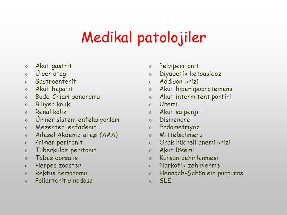 Medikal patolojiler » Akut gastrit » Ülser atağı » Gastroenterit » Akut hepatit » Budd-Chiari sendromu » Biliyer kolik » Renal kolik » Üriner sistem enfeksiyonları » Mezenter lenfadenit » Ailesel Akdeniz ateşi (AAA) » Primer peritonit » Tüberküloz peritonit » Tabes dorsalis » Herpes zooster » Rektus hematomu » Poliarteritis nodosa »Pelviperitonit »Diyabetik ketoasidoz »Addison krizi »Akut hiperlipoproteinemi »Akut intermitent porfiri »Üremi »Akut salpenjit »Dismenore »Endometriyoz »Mittelschmerz »Orak hücreli anemi krizi »Akut lösemi »Kurşun zehirlenmesi »Narkotik zehirlenme »Hennoch-Schönlein purpurası »SLE