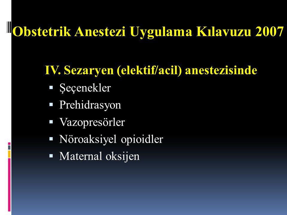 Obstetrik Anestezi Uygulama Kılavuzu 2007 IV. Sezaryen (elektif/acil) anestezisinde  Şeçenekler  Prehidrasyon  Vazopresörler  Nöroaksiyel opioidle
