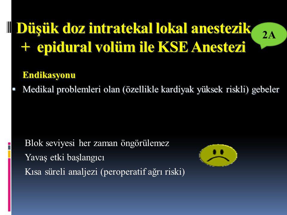 Düşük doz intratekal lokal anestezik + epidural volüm ile KSE Anestezi Blok seviyesi her zaman öngörülemez Yavaş etki başlangıcı Kısa süreli analjezi (peroperatif ağrı riski) Endikasyonu MMMMedikal problemleri olan (özellikle kardiyak yüksek riskli) gebeler 2A