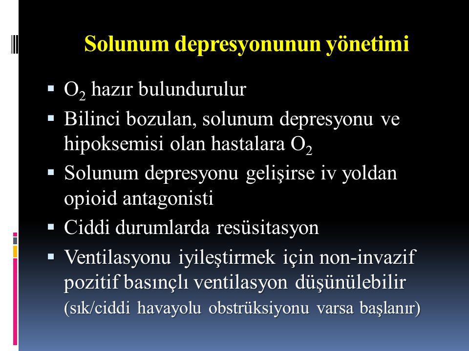 Solunum depresyonunun yönetimi  O 2 hazır bulundurulur  Bilinci bozulan, solunum depresyonu ve hipoksemisi olan hastalara O 2  Solunum depresyonu gelişirse iv yoldan opioid antagonisti  Ciddi durumlarda resüsitasyon  Ventilasyonu iyileştirmek için non-invazif pozitif basınçlı ventilasyon düşünülebilir (sık/ciddi havayolu obstrüksiyonu varsa başlanır)