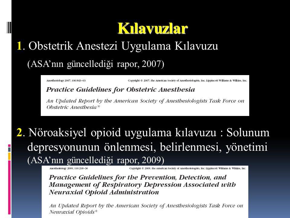 Kılavuzlar 1. Obstetrik Anestezi Uygulama Kılavuzu (ASA'nın güncellediği rapor, 2007) 2. Nöroaksiyel opioid uygulama kılavuzu : Solunum depresyonunun