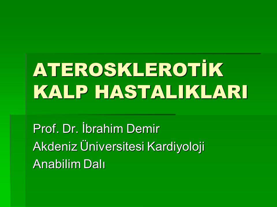 ATEROSKLEROTİK KALP HASTALIKLARI Prof. Dr. İbrahim Demir Akdeniz Üniversitesi Kardiyoloji Anabilim Dalı