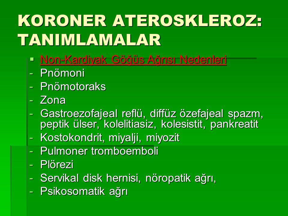 KORONER ATEROSKLEROZ: TANIMLAMALAR  Non-Kardiyak Göğüs Ağrısı Nedenleri -Pnömoni -Pnömotoraks -Zona -Gastroezofajeal reflü, diffüz özefajeal spazm, p