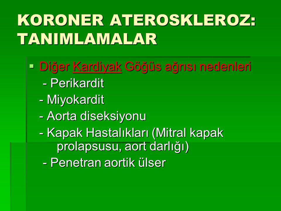 KORONER ATEROSKLEROZ: TANIMLAMALAR  Diğer Kardiyak Göğüs ağrısı nedenleri - Perikardit - Perikardit - Miyokardit - Miyokardit - Aorta diseksiyonu - A