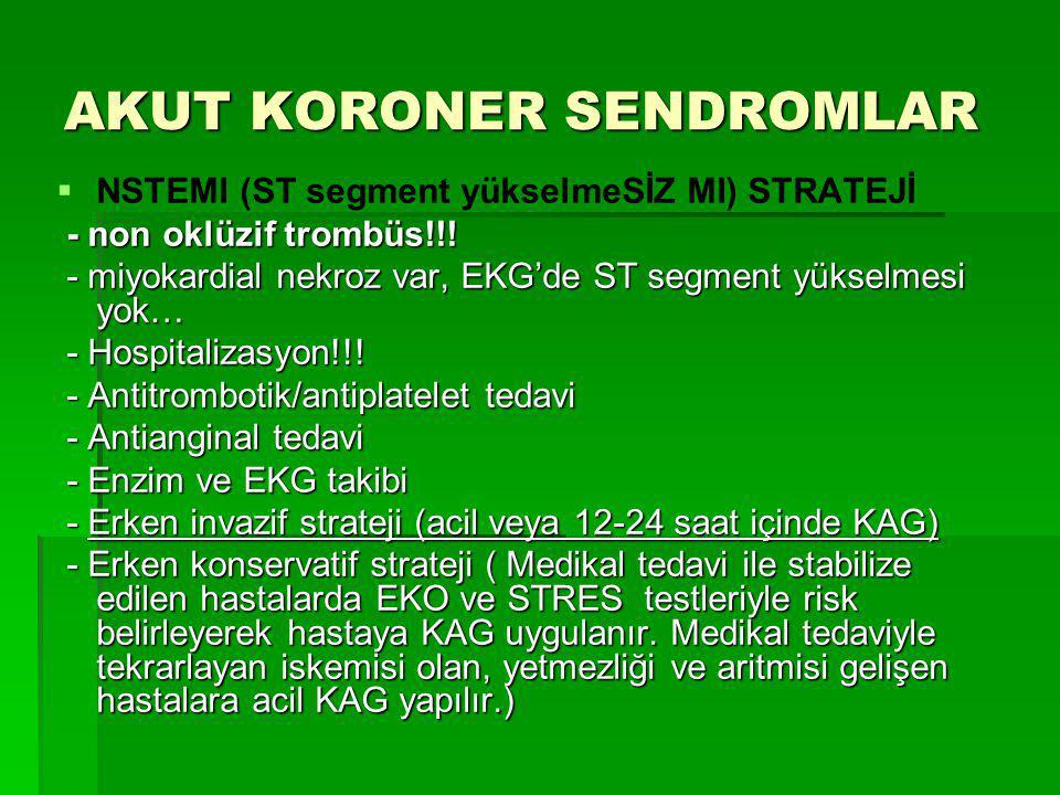 AKUT KORONER SENDROMLAR   NSTEMI (ST segment yükselmeSİZ MI) STRATEJİ - non oklüzif trombüs!!! - non oklüzif trombüs!!! - miyokardial nekroz var, EK