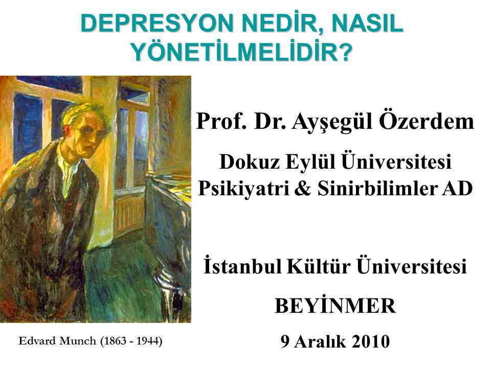 DEPRESYON NEDİR, NASIL YÖNETİLMELİDİR? Edvard Munch (1863 - 1944) Prof. Dr. Ayşegül Özerdem Dokuz Eylül Üniversitesi Psikiyatri & Sinirbilimler AD İst