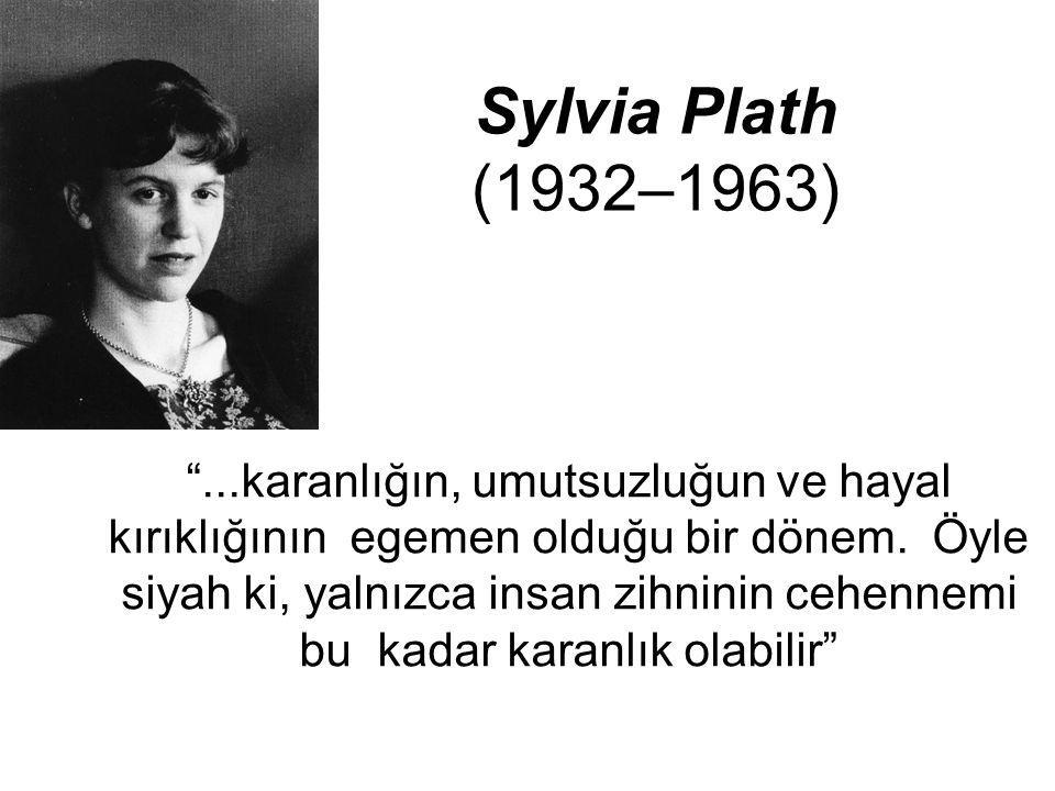 """Sylvia Plath (1932–1963) """"...karanlığın, umutsuzluğun ve hayal kırıklığının egemen olduğu bir dönem. Öyle siyah ki, yalnızca insan zihninin cehennemi"""
