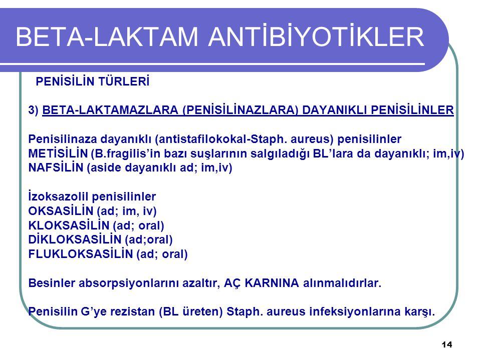 14 BETA-LAKTAM ANTİBİYOTİKLER PENİSİLİN TÜRLERİ 3) BETA-LAKTAMAZLARA (PENİSİLİNAZLARA) DAYANIKLI PENİSİLİNLER Penisilinaza dayanıklı (antistafilokokal