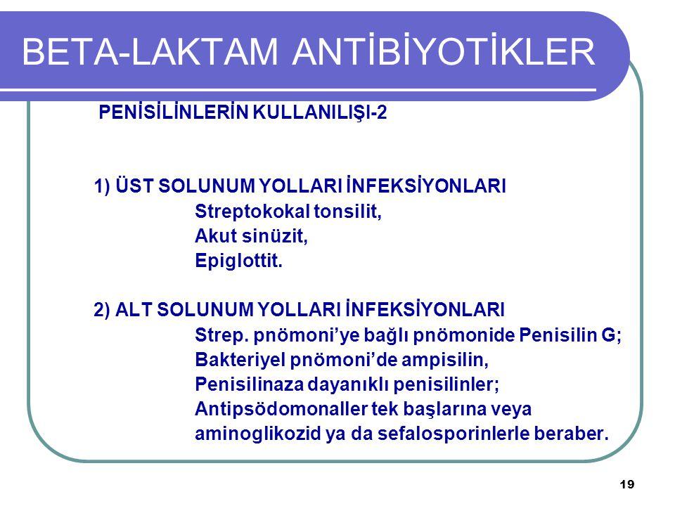 19 BETA-LAKTAM ANTİBİYOTİKLER PENİSİLİNLERİN KULLANILIŞI-2 1) ÜST SOLUNUM YOLLARI İNFEKSİYONLARI Streptokokal tonsilit, Akut sinüzit, Epiglottit. 2) A