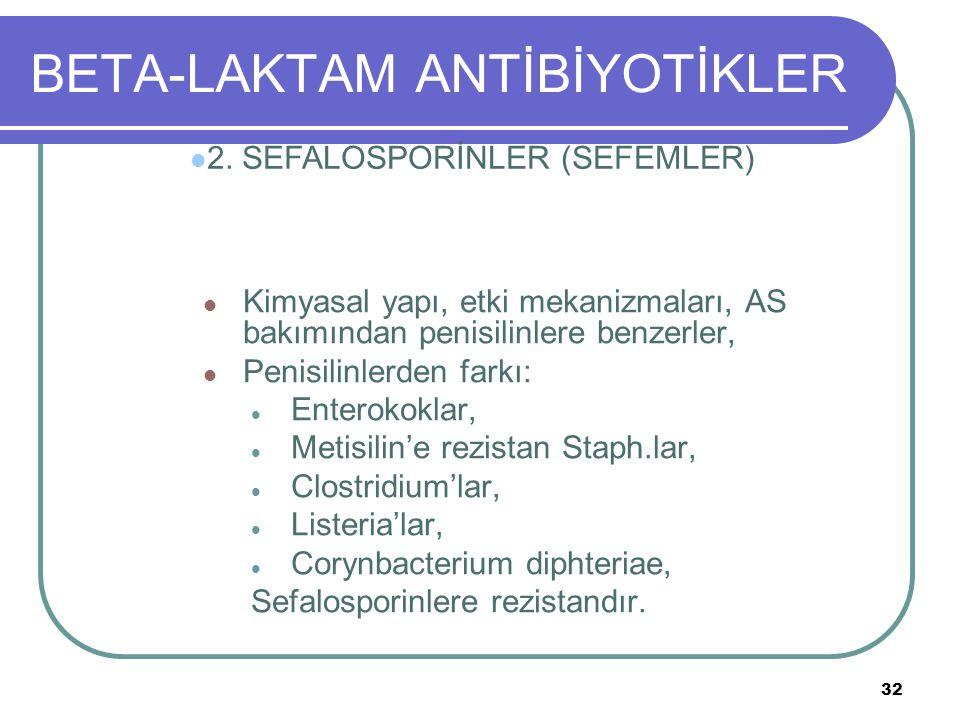 32 BETA-LAKTAM ANTİBİYOTİKLER Kimyasal yapı, etki mekanizmaları, AS bakımından penisilinlere benzerler, Penisilinlerden farkı: Enterokoklar, Metisilin