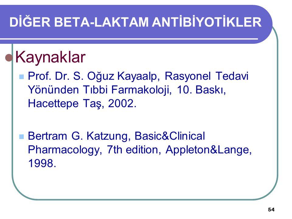 54 DİĞER BETA-LAKTAM ANTİBİYOTİKLER Kaynaklar Prof. Dr. S. Oğuz Kayaalp, Rasyonel Tedavi Yönünden Tıbbi Farmakoloji, 10. Baskı, Hacettepe Taş, 2002. B
