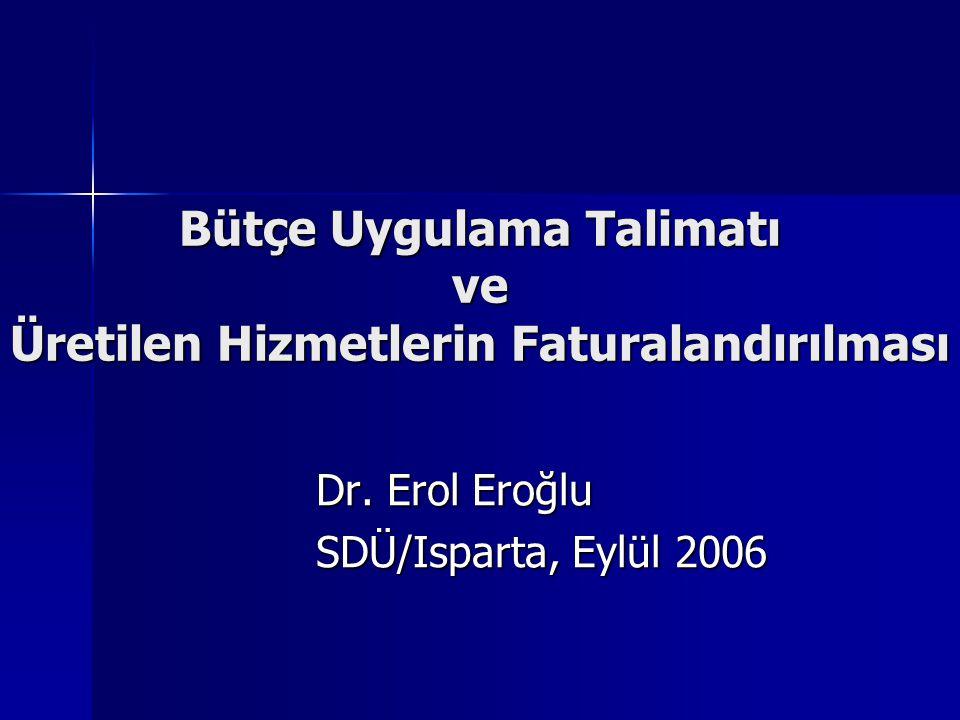 Bütçe Uygulama Talimatı ve Üretilen Hizmetlerin Faturalandırılması Dr. Erol Eroğlu SDÜ/Isparta, Eylül 2006