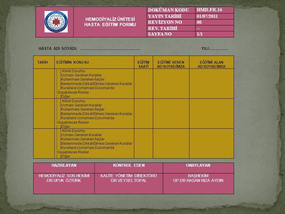 HEMODİYALİZ ÜNİTESİ HASTA EĞİTİM FORMU DOKÜMAN KODU HMD.FR.16 YAYIN TARİHİ 01/07/2011 REVİZYON NO 00 REV. TARİHİ -- SAYFA NO1/1 TARİHEĞİTİMİN KONUSUEĞ