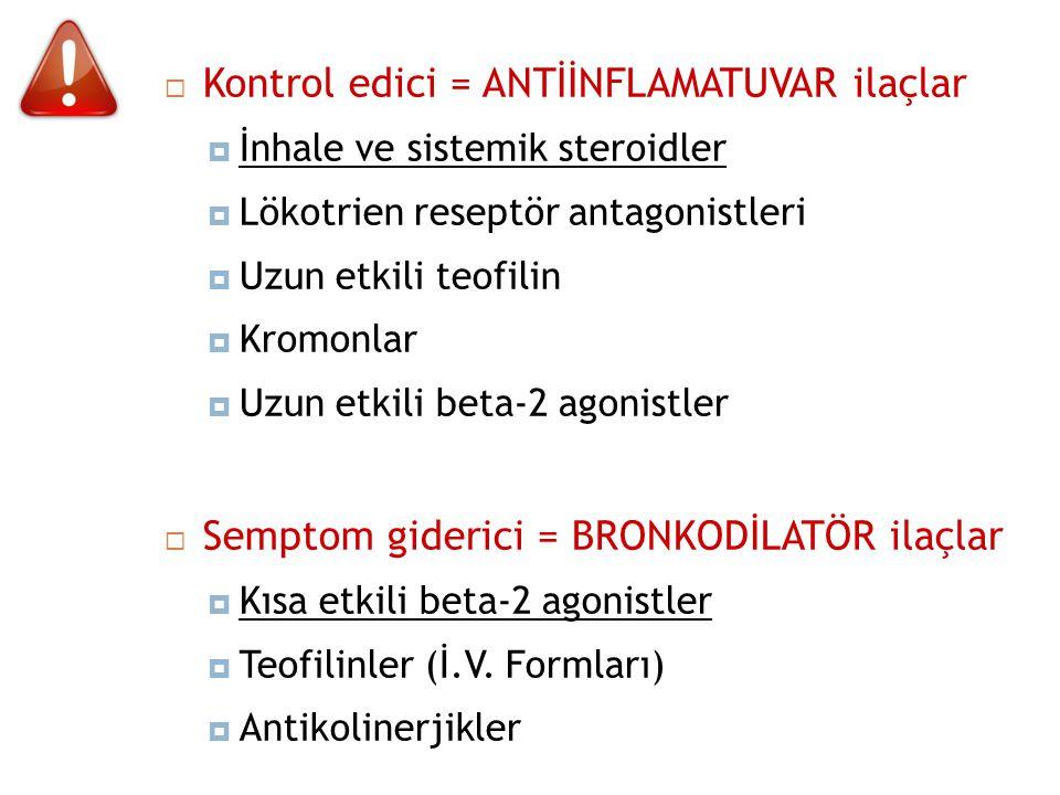  Kontrol edici = ANTİİNFLAMATUVAR ilaçlar  İnhale ve sistemik steroidler  Lökotrien reseptör antagonistleri  Uzun etkili teofilin  Kromonlar  Uz