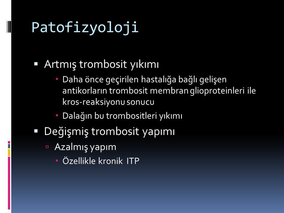 Patofizyoloji  Artmış trombosit yıkımı  Daha önce geçirilen hastalığa bağlı gelişen antikorların trombosit membran glioproteinleri ile kros-reaksiyo