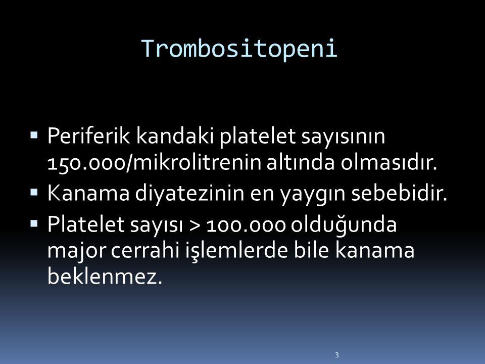 3 Trombositopeni  Periferik kandaki platelet sayısının 150.000/mikrolitrenin altında olmasıdır.  Kanama diyatezinin en yaygın sebebidir.  Platelet