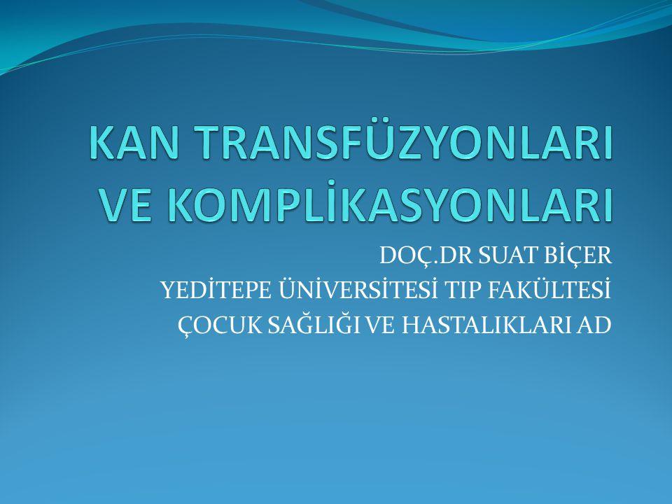 Transfüze edilen kan ürünleri Eritrosit (RBC) Trombosit (PLT) Granülosit (Nötrofil) Plazma