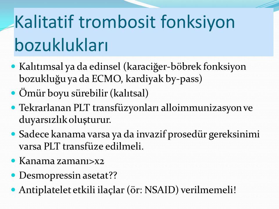 Kalitatif trombosit fonksiyon bozuklukları Kalıtımsal ya da edinsel (karaciğer-böbrek fonksiyon bozukluğu ya da ECMO, kardiyak by-pass) Ömür boyu süre