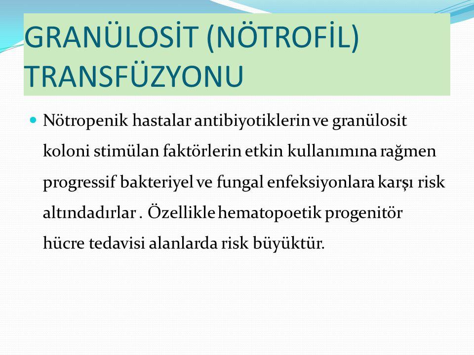 GRANÜLOSİT (NÖTROFİL) TRANSFÜZYONU Nötropenik hastalar antibiyotiklerin ve granülosit koloni stimülan faktörlerin etkin kullanımına rağmen progressif