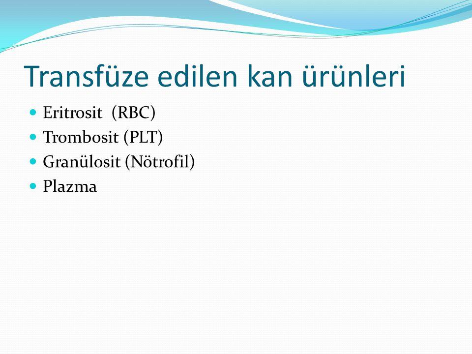 Eritrosit (RBC) Transfüzyonu Amaç: - Kanın oksijen taşıma kapasitesini artırmak - Doku oksijenasyonunu devam ettirmek