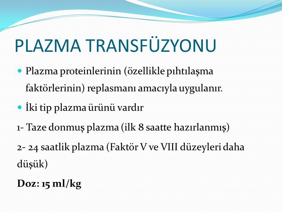 PLAZMA TRANSFÜZYONU Plazma proteinlerinin (özellikle pıhtılaşma faktörlerinin) replasmanı amacıyla uygulanır. İki tip plazma ürünü vardır 1- Taze donm