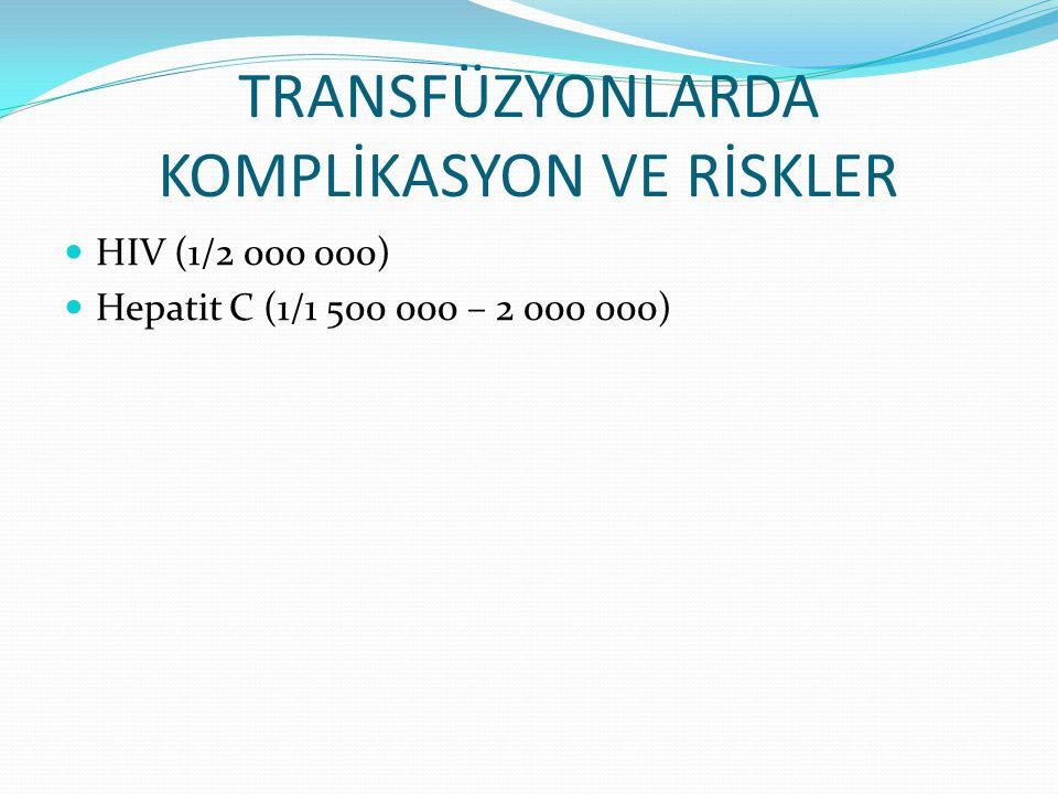 TRANSFÜZYONLARDA KOMPLİKASYON VE RİSKLER HIV (1/2 000 000) Hepatit C (1/1 500 000 – 2 000 000)